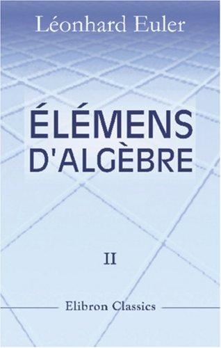 Élémens d'algèbre par Léonard Euler: Traduits de l'allemand avec des notes et des additions. Tome 2. De l'analyse indéterminée