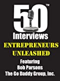 Entrepreneurs Unleashed - An exclusive and intimate interview with the founder of The Go Daddy Group, Inc. - Bob Parsons
