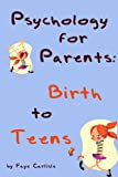 Psychology for parents: Birth to teens (English Edition)