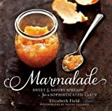 img - for Elizabeth Field: Marmalade : Sweet and Savory Spreads for a Sophisticated Taste (Hardcover); 2012 Edition book / textbook / text book