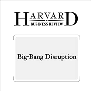 Big-Bang Disruption (Harvard Business Review) Periodical