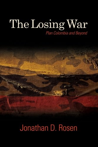 Losing War, The: Plan Colombia and Beyond (SUNY series, James N. Rosenau series in Global Politics)