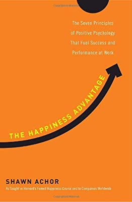 The Happiness Advantage The Seven Principles Of Positive Psychology That Fuel Success And Performance At Work from Crown Business