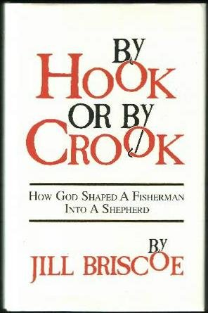 By Hook or by Crook: How God Shaped A Fisherman Into A Shepherd, Jill Briscoe