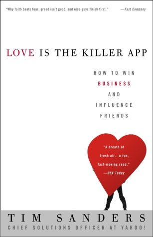 Love Is the Killer App : How to Win Business and Influence Friends, TIM SANDERS