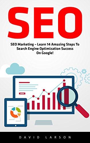 SEO: SEO Marketing – Learn 14 Amazing Steps To Search Engine Optimization Success On Google! (Google analytics, Webmaster, Website traffic)