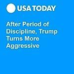 After Period of Discipline, Trump Turns More Aggressive | David Jackson