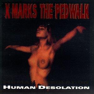 X Marks The Pedwalk - Human Desolation - Zortam Music