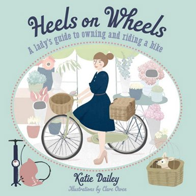 Heels on Wheels: A Lady's Guide to Owning and Riding a Bike (Paperback)