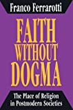 img - for Faith without Dogma: The Place of Religion in Postmodern Societies book / textbook / text book