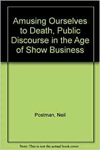 a short review of amusing ourselves to death a book by neil postman A few months ago, i picked up the neil postman book, amusing ourselves to death: public discourse in the age of show business the book was recommended on a couple of blogs i follow and by a friend, so i figured it was a safe read the first thing to note about the book is [.