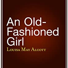 An Old-Fashioned Girl | Livre audio Auteur(s) : Louisa May Alcott Narrateur(s) : Anne Johnstonbrown
