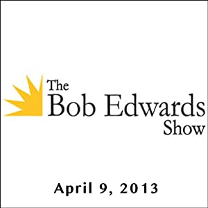 The Bob Edwards Show, Neil DeGrasse Tyson, April 9, 2013 Radio/TV Program