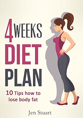 4 Weeks Diet Plan: 10 Tips How To Lose Body Fat by Jen Stuart