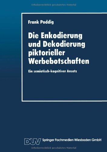 Die Enkodierung und Dekodierung piktorieller Werbebotschaften: Ein semiotisch-kognitiver Ansatz (German Edition)