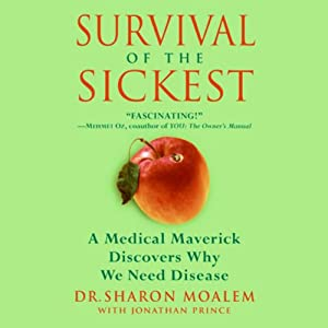 Survival of the Sickest: A Medical Maverick Discovers Why We Need Disease | [Sharon Moalem, Jonathan Prince]