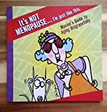 It's Not Menopause . I'm Just Like This (Maxine's Guide To Aging Disgracefully)