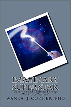 Imaginary Superstar: Surviving And Thriving Through Workforce Warfare (Volume 1)