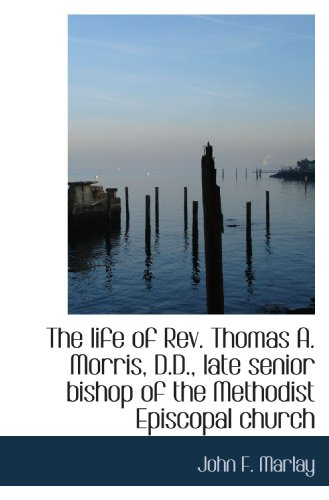 The life of Rev. Thomas A. Morris, D.D., late senior bishop of the Methodist Episcopal church