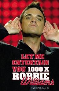 Robbie Williams - Robbie Williams - Let Me Entertain You 1000 x - Zortam Music