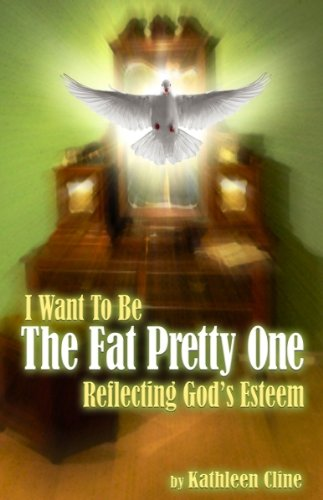 Image of I Want To Be The Fat Pretty One: Reflecting Gods Esteem