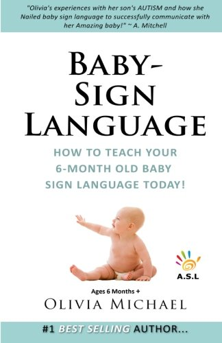 Baby Sign Language Book.: How To Teach Your 6 Month Old Baby Sign Language.