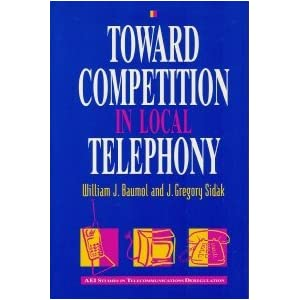 Toward Competition in Local Telephony (Aei Studies in Telecommunications Deregulation)
