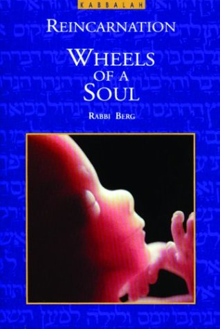Wheels of a Soul: Reincarnation - Your Life Today and Tomorrow, Rav P. S. Berg