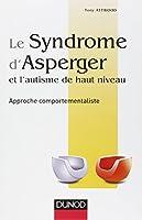 Le syndrome d'Asperger et l'autisme de haut niveau - Approche comportementaliste