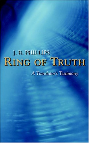 Ring Of Truth : A Translators Testimony, J. B. PHILLIPS