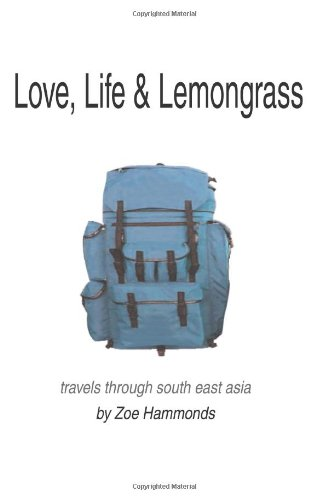 Love, Life & Lemongrass: Travels Through South East Asia
