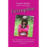 Disruptive: How I triumphed over years of abuse from those who were supposed to protect meby Angela Bayley