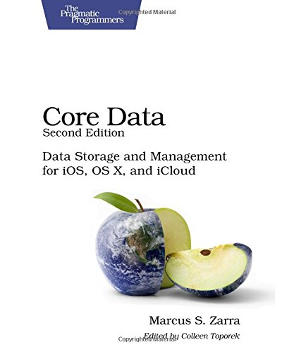 Core Data: Data Storage and Management for iOS, OS X, and iCloud (Pragmatic Programmers)