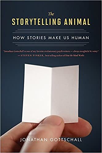 The Storytelling Animal: How Stories Make Us Human written by Jonathan Gottschall