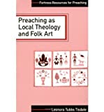 img - for Preaching as Local Theology and Folk Art (Fortress resources for preaching) (Paperback) - Common book / textbook / text book