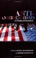 Anti-Americanisms in World Politics (Cornell Studies in Political Economy)