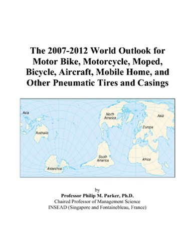 The 2007-2012 World Outlook for Motor Bike, Motorcycle, Moped, Bicycle, Aircraft, Mobile Home, and Other Pneumatic Tires and Casings