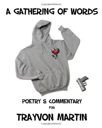 A Gathering Of Words: Poetry And Commentary For Trayvon Martin