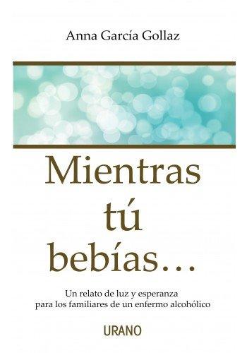 Mientras tu bebias  [Anna Garcia] (Tapa Blanda)