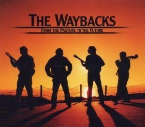 the waybacks - From the Pasture to the Future - Lyrics2You