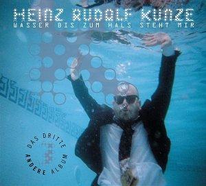 Heinz Rudolf Kunze - Wasser Bis Zum Hals Steht Mir - Zortam Music