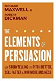The Elements of Persuasion: Use Storytelling to Pitch Better, Sell Faster