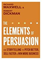 The Elements of Persuasion: Use of Storytelling to Pitch Better, Sell Faster and Win More Business