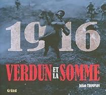 1916 Verdun et la somme : Les plus grandes batailles de la Premi�re Guerre mondiale sur le front occidental par Thompson