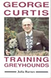 img - for George Curtis Training Greyhounds book / textbook / text book