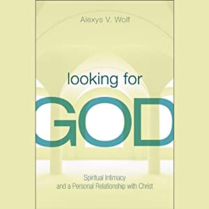 Looking for God: Spiritual Intimacy and a Personal Relationship with Christ | [Alexys V. Wolf]