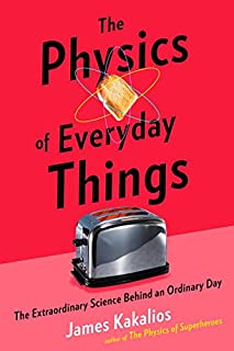Book Cover: The Physics of Everyday Things: The Extraordinary Science Behind an Ordinary Day