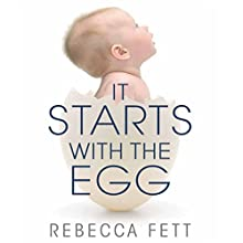It Starts with the Egg: How the Science of Egg Quality Can Help You Get Pregnant Naturally, Prevent Miscarriage, and Improve Your Odds in IVF Audiobook by Rebecca Fett Narrated by Anne Flosnik