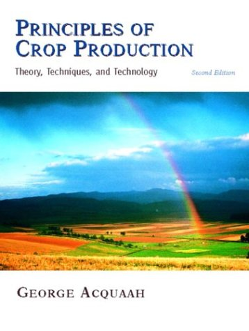 Principles of Crop Production: Theory, Techniques, and...