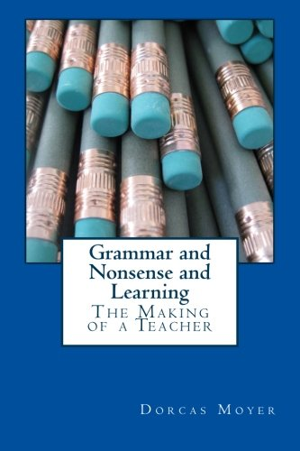 Grammar and Nonsense and Learning: The Making of a Teacher